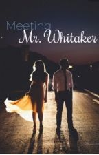 Meeting Mr. Whitaker by JacqTheWriter