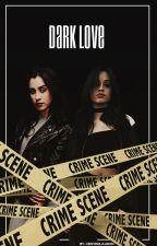 Dark love; Camren. by politicslauren