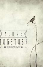 Alone Together // Sequel to Stories Undone, Scars Unseen~ Hamilton College AU by BurningUsAllAway