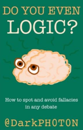 Do You Even Logic? How to Spot and Avoid Fallacies in Any Debate by DarkPH0T0N