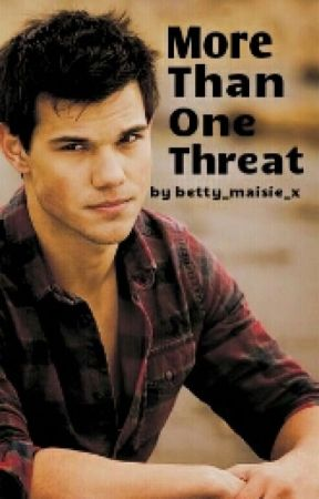 More Than One Threat by betty_maisie_x