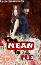 "The ""MEAN"" is ""ME"" by gorgeousnolie"