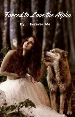 Forced To Love The Alpha by __forever_me__