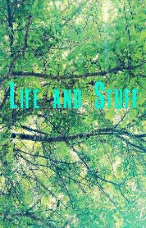 Life and Stuff by paigegrimes04