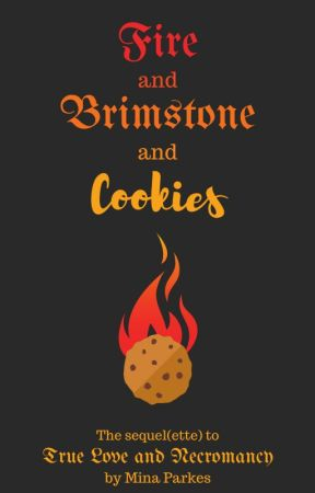 Fire and Brimstone and Cookies by MinaParkes