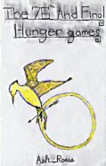 The 76th And Final Hunger Games (Discontinued) by Ash_Roses