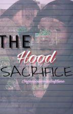 THE Hood SACRIFICE.  by ingeniousmindoftune