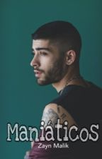 MANIÁTICOS © (Zayn Malik) +16 by chocoboom18