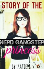 Story of The Nerd  Gangster Princess by Katie41