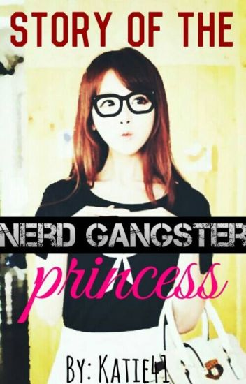 Story of The Nerd  Gangster Princess