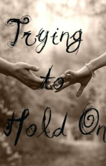 Trying to Hold On