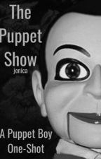 The Puppet Show (a 'Puppet Boy' one-shot) by jenicasucks