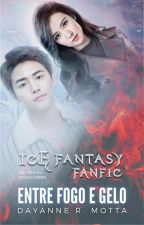 Entre O Fogo E O Gelo [Ice Fantasy Fanfic] by AnneGonesberg