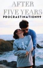 After Five Years by procrastiNATION99