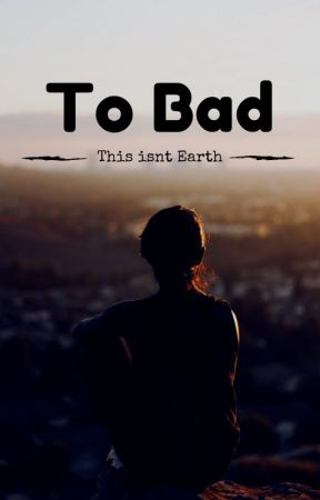 To Bad This Isn't Earth by EnvyMeForIAmRose