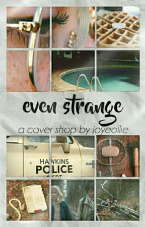 Even Strange   A COVER SHOP [CLOSED] by joyeollie
