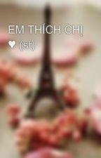 EM THÍCH CHỊ ♥ (st) by TanyaNg