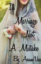 It's Marriage Not A Mistake by AnumVaania