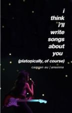 i think i'll write songs about you (platonically, of course)   camren au by arexnna