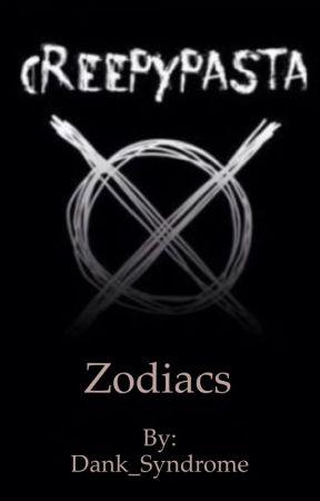 Creepy pasta zodiacs  by Dank_Syndrome
