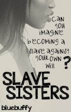 Slave Sisters by bluebuffy