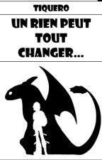 Un rien peut tout changer... by Krokmouforever