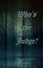 Who's the Judge! by AvantikaVerma