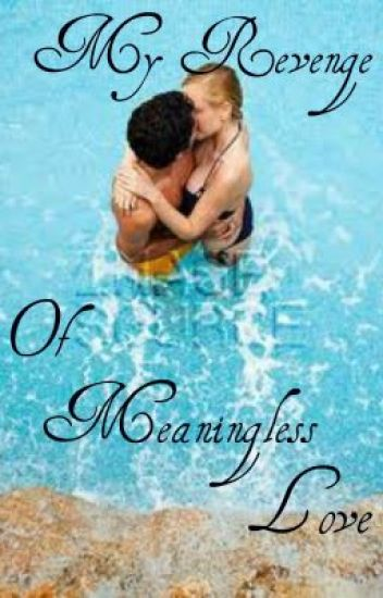 My Revenge Of Meaningless Love (steamy and one shot)