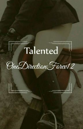 Talented // A Horse Story (One Direction Story) by OneDirectionForev12