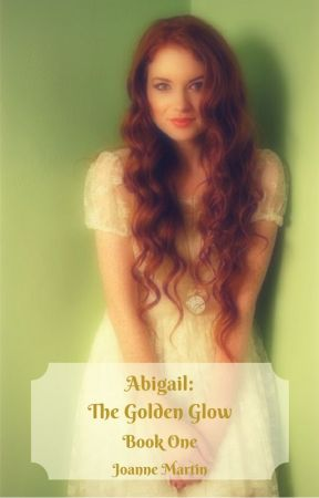 Abigail- The Golden Glow- Series One, Book 1 by JoanneMartin2015