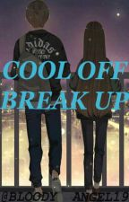 Cool Off Break Up ( On Going) by BLOODY__ANGEL19