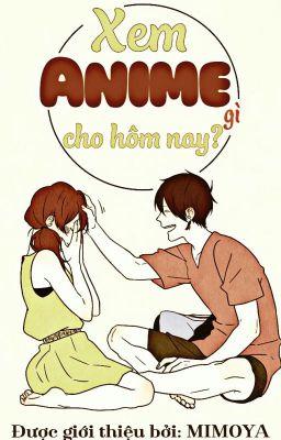 Đọc truyện Dành cho các fan Anime, chúng ta xem gì hôm nay?
