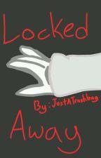 Locked Away (A Poth/Fell Poth Fanfic) by JustATrashbag