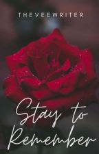 Stay To Remember(Revised Version)  by TheVeeWriter