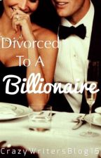 Divorced To A Billionaire by CrazyWritersBlog15