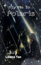 Fly Me To Polaris(Completed) by LilianaTan1708