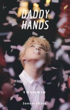 """Daddy•Hands"" M.yg+P.jm [Pause] by JanuaryDark"