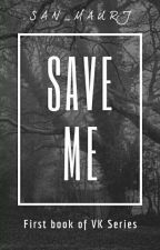 Save Me [1st Book] • VK Series by san_maurj