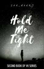 Hold Me Tight [2nd Book] • VK Series by san_maurj