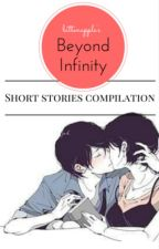 Beyond Infinity (Short Stories Compilation) by bittenapple