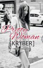 Pretty Woman [KRYBER] (COMPLETED) by joebonjoe17