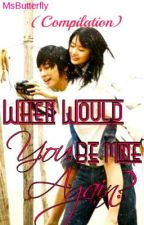 When Would You Be Mine Again? (Compilation) by MsButterfly
