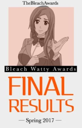 RESULTS | Spring 2017 [Bleach Watty Awards] by TheBleachAwards