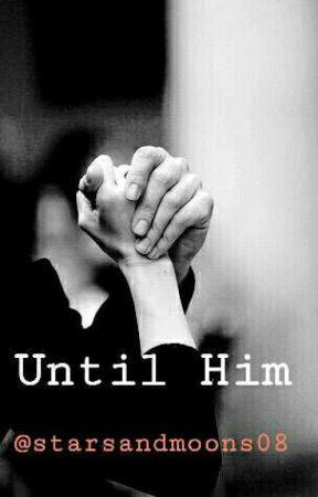 Until him by dreameronherway55