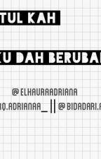 Betulkah aku dah berubah ?  by ElhauraAdriana