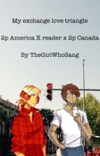 My exchange love triangle | 2p Canada x reader x 2p America | by TheGirlWhoSang