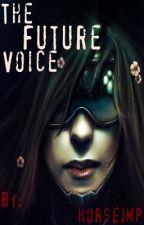 The Future Voice (Book Three In The Voices Series) by horsejmp