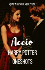 Accio! Harry Potter Oneshots by AlwaysTheNerdyOne