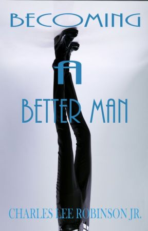 Becoming A Better Man by crobinson1968