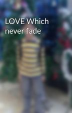 LOVE Which never fade by vaibhavpandey141